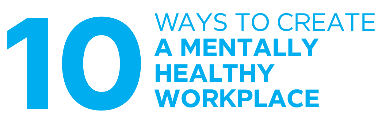 10 ways to create a mentally healthy workplace